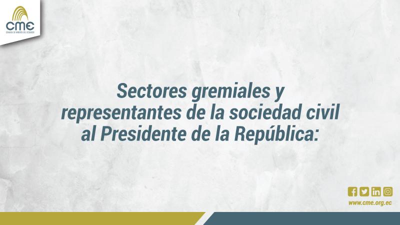 SECTORES GREMIALES Y REPRESENTANTES DE LA SOCIEDAD CIVIL AL PRESIDENTE DE LA REPÚBLICA